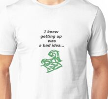 I knew getting up was a bad idea Unisex T-Shirt