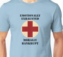 Emotionally Exhausted and Morally Bankrupt Unisex T-Shirt