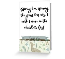 Spring has sprung, the grass has riz, I wish I were in the chocolate biz!    Greeting Card