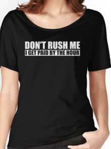 Dont Rush Me I Get Paid By The Hour Women's Relaxed Fit T-Shirt