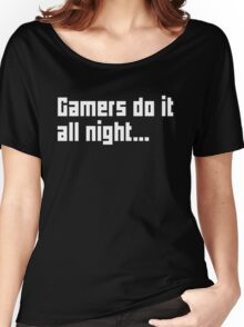 Gamers Do It All Night Women's Relaxed Fit T-Shirt