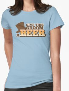 Give this Groom a Beer with top hat for weddings Womens Fitted T-Shirt