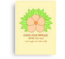 Check Your Privilege Before You Talk - And Maybe Don't Talk at All Canvas Print
