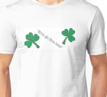 Erin  what do you think! At Patricks day! Unisex T-Shirt