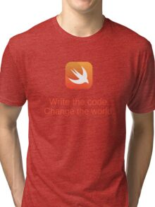 Swift - Write the code. Change the World. - Tri-blend T-Shirt