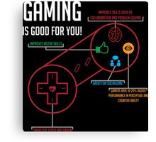 Gaming is Good for You! Canvas Print