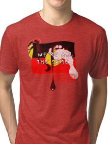 We're All The Same... Not Tri-blend T-Shirt