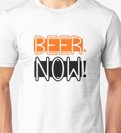 Beer Drinking Drunk Humour Ale Lager Love Beer Now Unisex T-Shirt