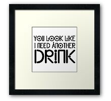 Funny Drink Drinking Humour Flirting Cool Text Alcohol Framed Print