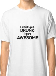 Drinking Funny Gumour Comedy Quote How i met your mother  Classic T-Shirt