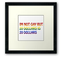 Gay Funny Humour Not Gay Dollars Joke  Framed Print