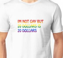 Gay Funny Humour Not Gay Dollars Joke  Unisex T-Shirt