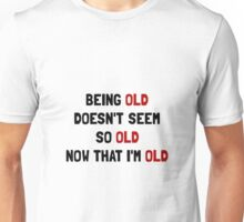 Being Old Unisex T-Shirt