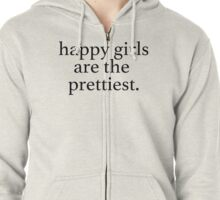 happy girls are the prettiest.☯☾ Zipped Hoodie