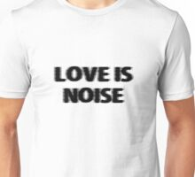 Love is noise The Verve Music Lyrics Rock Song Love  Unisex T-Shirt