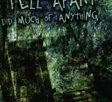 Things Fell Apart and Nobody Did Much of Anything Sticker
