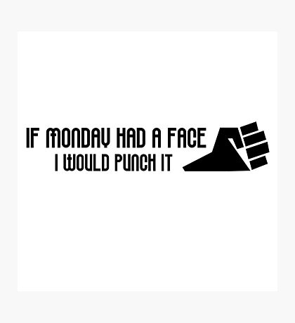 Monday Hate I Hate Mondays Funny Joke Humour Office Job Work Photographic Print