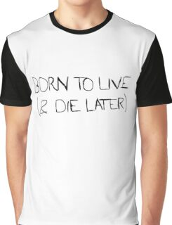 Born to live Graphic T-Shirt