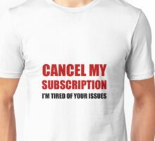 Cancel Subscription Issues Unisex T-Shirt