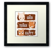 The Good, The Tough and The Happy Framed Print