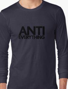 Anti Everything Long Sleeve T-Shirt