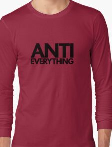 Anti Everything Long Sleeve T-Shirt