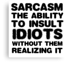 Funny Comedy Sarcasm Smart Insult Joke Humour Canvas Print