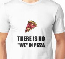No We In Pizza Unisex T-Shirt