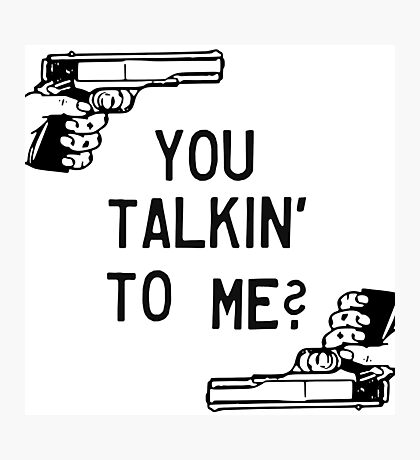Taxi Driver Quote You Talkin To Me Robert De Niro Badass Guns Photographic Print