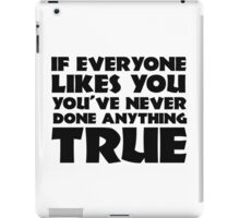 Cool Quote Bill Maher If Everyone Likes You Inspirational Free Speech Be Yourself iPad Case/Skin