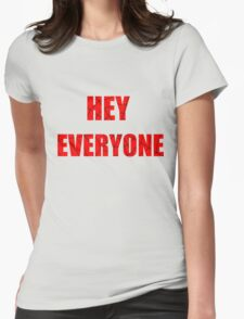 Hey Everyone  Womens Fitted T-Shirt