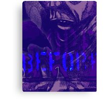 Before What? Canvas Print