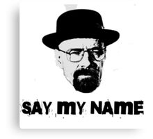 Breaking Bad Quote Walter White Heisenberg Say My Name TV Canvas Print