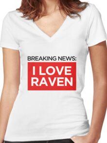 BREAKING NEWS: I LOVE RAVEN Women's Fitted V-Neck T-Shirt