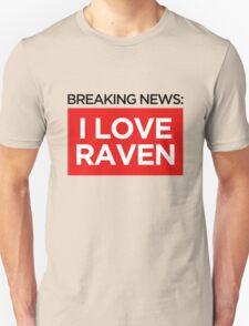 BREAKING NEWS: I LOVE RAVEN T-Shirt