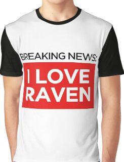 BREAKING NEWS: I LOVE RAVEN Graphic T-Shirt