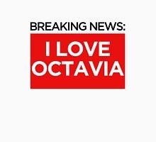 BREAKING NEWS: I LOVE OCTAVIA Unisex T-Shirt
