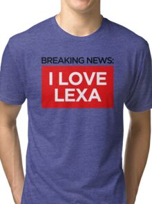 BREAKING NEWS: I LOVE LEXA Tri-blend T-Shirt