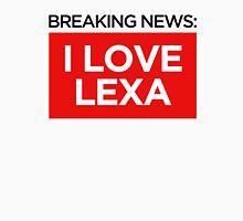 BREAKING NEWS: I LOVE LEXA Unisex T-Shirt