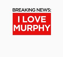 BREAKING NEWS: I LOVE MURPHY Unisex T-Shirt