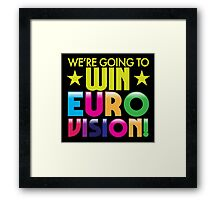 We're going to WIN EUROVISION! Framed Print