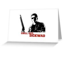 Chill Out, Dickwad. Greeting Card