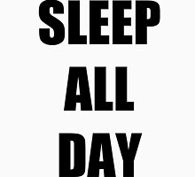 SLEEP ALL DAY Unisex T-Shirt