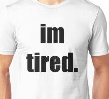 I'm tired.  Unisex T-Shirt