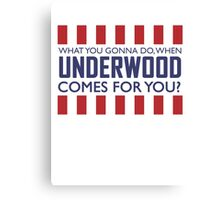 What you gonna do when Frank Underwood comes for you? Canvas Print