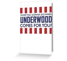 What you gonna do when Frank Underwood comes for you? Greeting Card