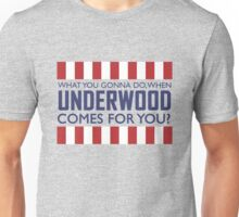 What you gonna do when Frank Underwood comes for you? Unisex T-Shirt