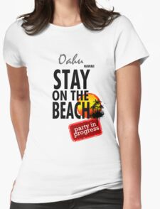 Stay On The Beach, Oahu, Hawaii Womens Fitted T-Shirt