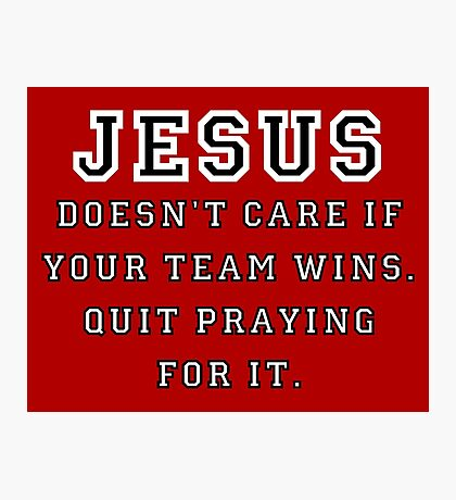 Jesus: Not a Sports Fan - Black/White Photographic Print