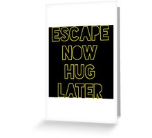 Star Wars: Escape now, hug later Greeting Card